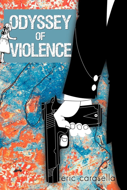 Odyssey of Violence - Carasella, Eric