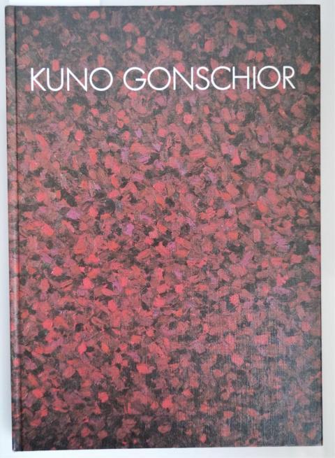 Kuno Gonschior. Ausstellungskatalog. Mit zahlreichen, meist farbigen: Gonschior, Kuno: