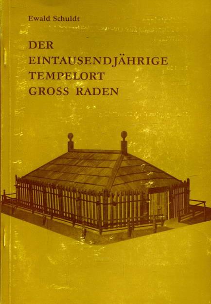 Der eintausendjährige Tempelort Groß Raden. Eine Erforschung,: Schuldt, Ewald