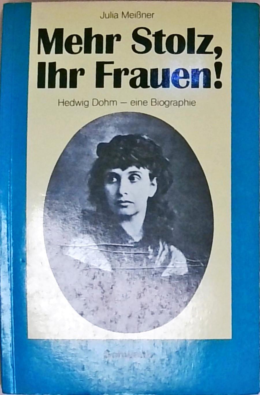 Mehr Stolz, Ihr Frauen. Hedwig Dohm, eine Biographie