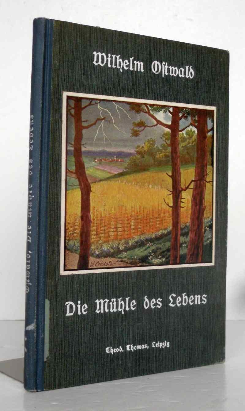 Die Mühle des Lebens. Physikalisch-chemische Grundlagen der: Ostwald, Wilhelm