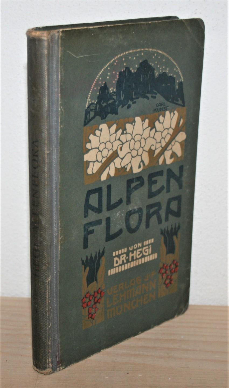 Alpenflora: Die verbreitetsten Alpenpflanzen von Bayern, Österreich: Hegi, Gustav Dr.: