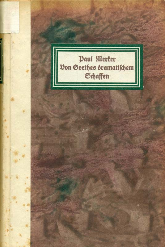 Von Goethes dramatischem Schaffen. Siebzig Vorstufen, Fragmente,: Merker, Paul: