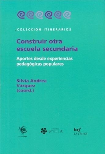 Construir Otra Escuela Secundaria - Silvia Andrea Vazquez - SILVIA ANDREA VAZQUEZ