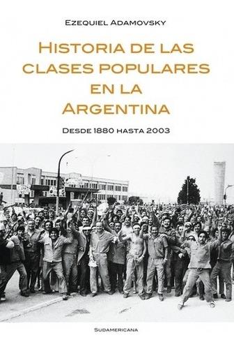 Historia De Las Clases Populares En La Argentina - Ezequiel - Ezequiel Adamovsky