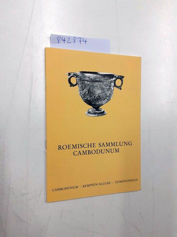 Römische Sammlung Cambodunum. Ausstellung der in Kempten/: Kunkel, Otto: