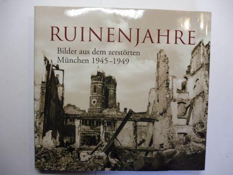 Ruinen-Jahre. Bilder aus dem zerstörten München 1945-1949.: Bauer, Richard: