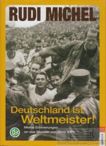 Deutschland ist Weltmeister. Meine Erinnerungen an das: Michel, Rudi und