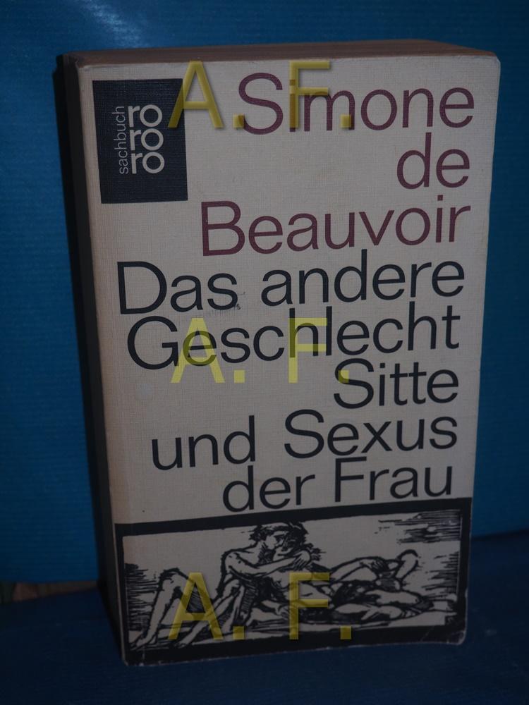 Das andere Geschlecht : Sitte und Sexus: Beauvoir, Simone de: