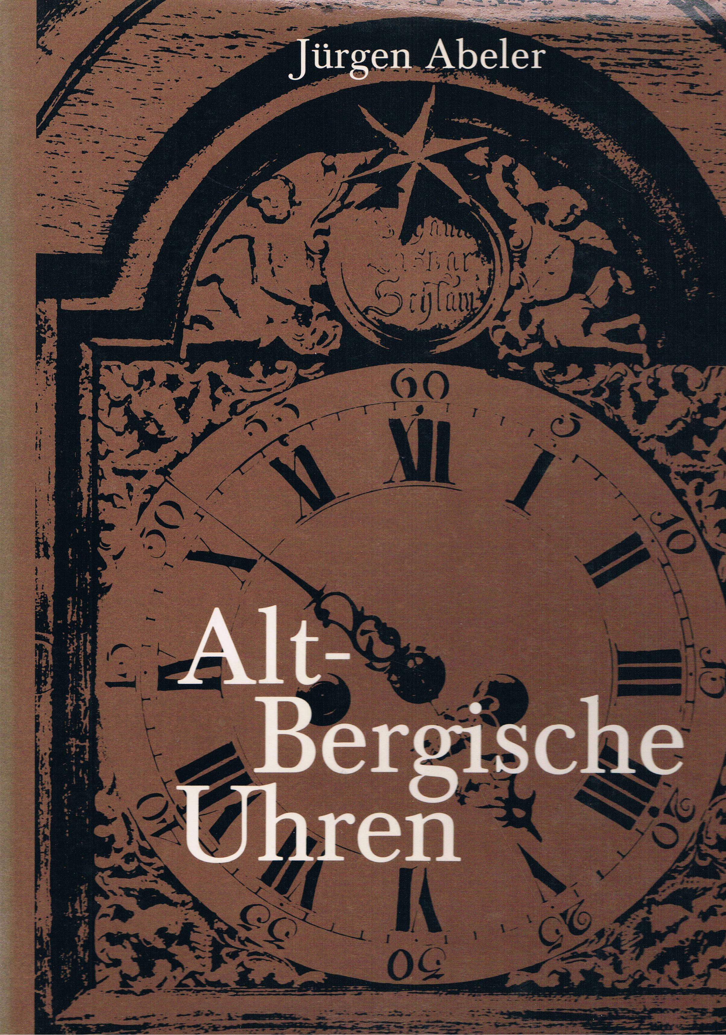 Altbergische Uhren und die Uhrmacherfamilien im Bergischen: Jürgen Abeler