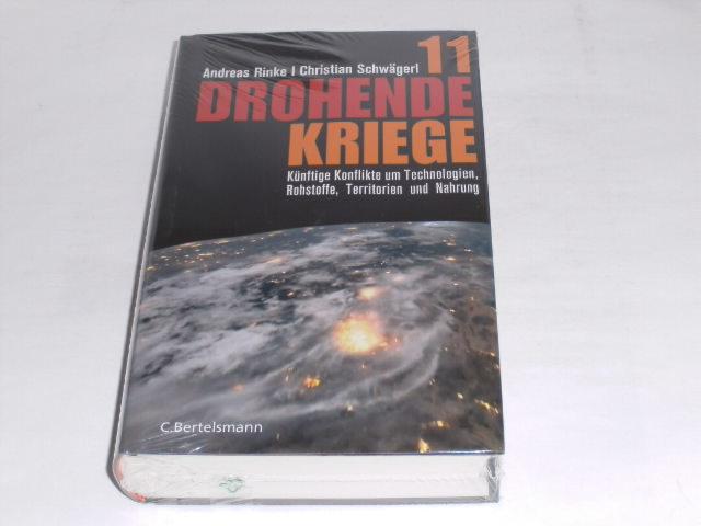 11 drohende Kriege: Künftige Konflikte um Technologien,: Rinke, Andreas; Schwägerl,