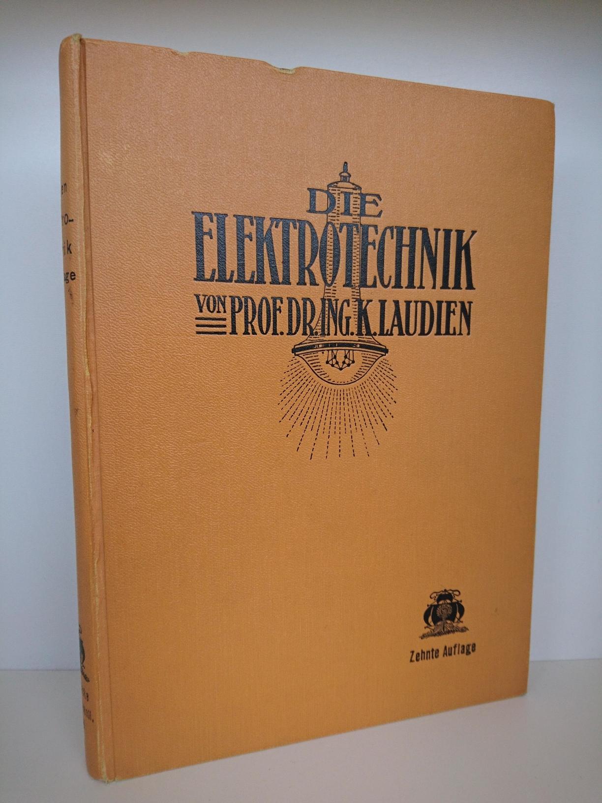 Die Elektrotechnik. Die Grundgesetze der Elektrizitätslehre und: Dipl.-Ing. K. Laudien