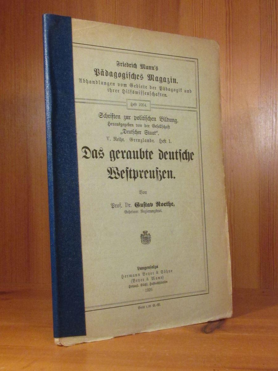 Das geraubte deutsche Westpreußen.: Roethe, Gustav