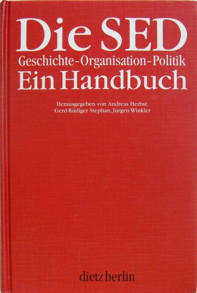 Die SED. Geschichte. Organisation. Politik. Ein Handbuch.: Herbst, Andreas, Gerd-Rüdiger