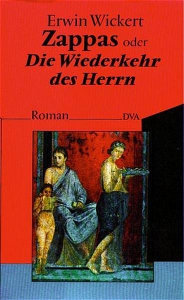 Zappas oder Die Wiederkehr des Herrn: Roman: Wickert, Erwin:
