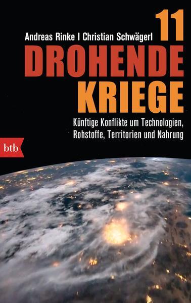 11 drohende Kriege: Künftige Konflikte um Technologien,: Rinke, Andreas und