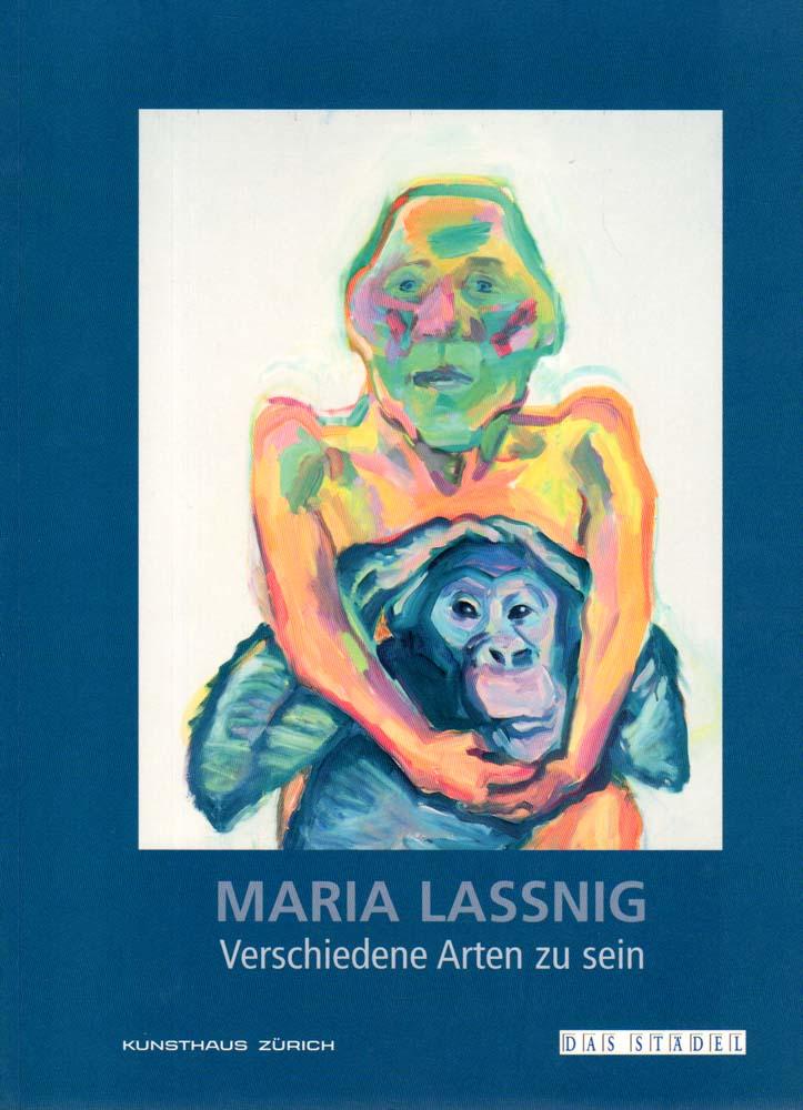 Verschiedene Arten zu sein. KUNSTHAUS ZÜRICH, 28. November 2003 bis 29. Februar 2004; DAS STÄDEL, 22. Juli 2004 bis 10. Oktober 2004. - Lassnig, Maria