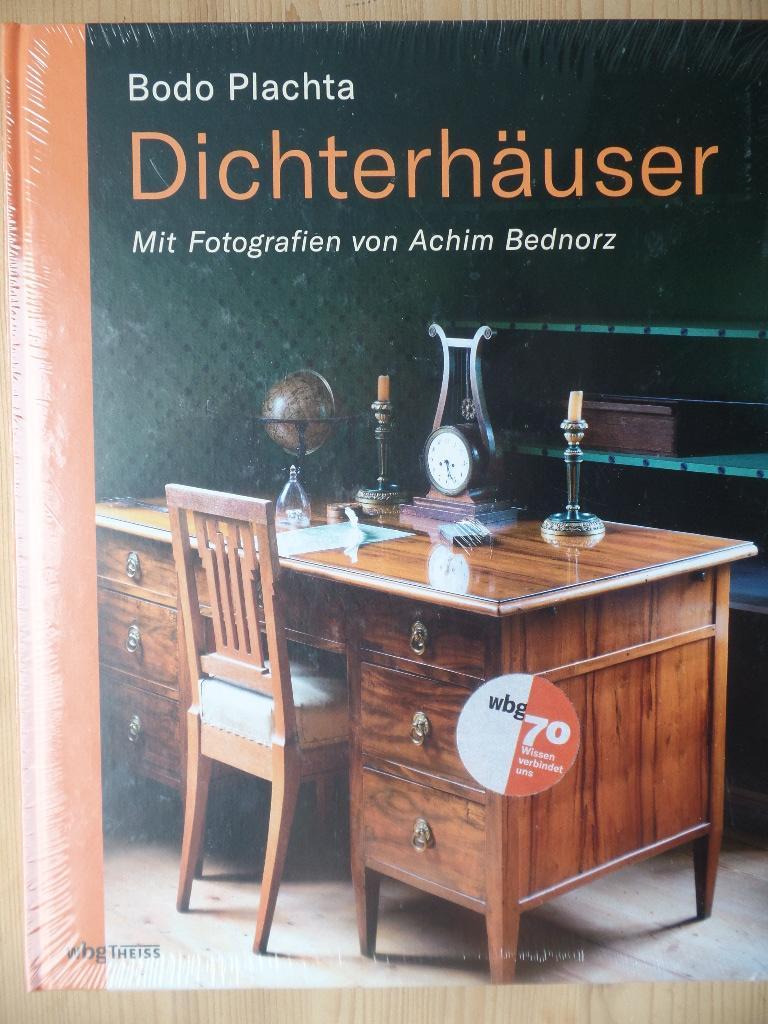 Dichterhäuser. Bodo Plachta ; mit Fotografien von: Plachta, Bodo und