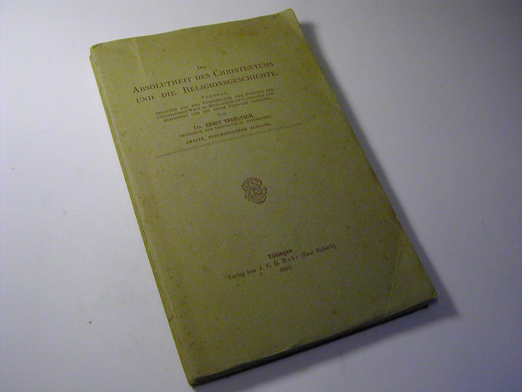 Die Absolutheit des Christentums und die Religionsgeschichte.: Ernst Troeltsch