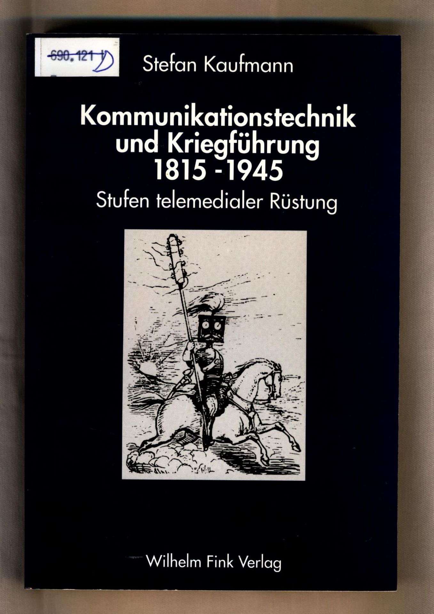 Kommunikationstechnik und Kriegführung 1815 - 1945 Stufen: Kaufmann, Stefan:
