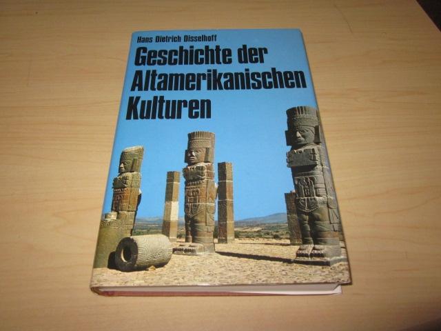 Geschichte der altamerikanischen Kulturen: Disselhoff, Hans Dietrich:
