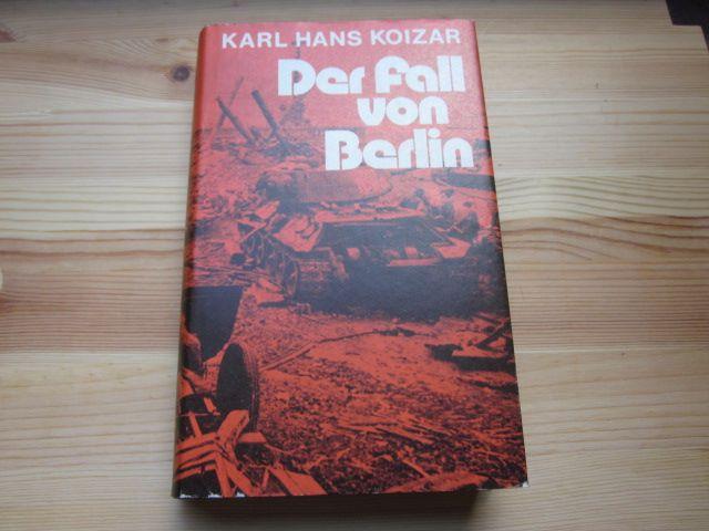 Der Fall von Berlin: Koizar, Karl Hans: