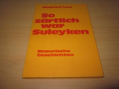 So zärtlich war Suleyken: Lenz, Siegfried: