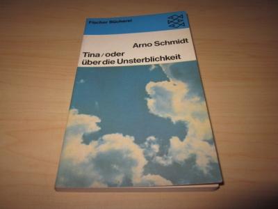 Tina/ oder über die Unsterblichkeit. Nachrichten von: Schmidt, Arno: