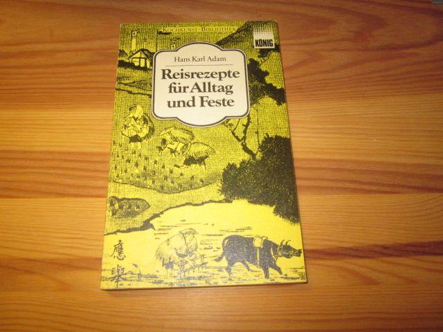 Reisrezepte für Alltag und Feste: Adam, Hans Karl:
