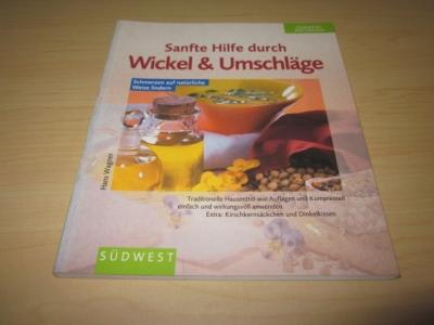 Sanfte Hilfe durch Wickel & Umschläge: Wagner, Hans: