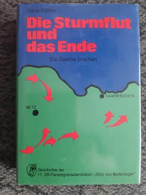 Die Sturmflut und das Ende; Band 2: Die Deiche brechen. (= Die Geschichte der 17. SS-Panzergrenadierdivision