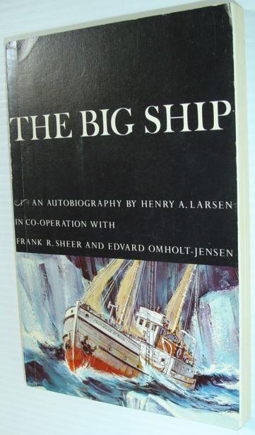 The Big Ship - An Autobiography: Larsen, Henry A.;