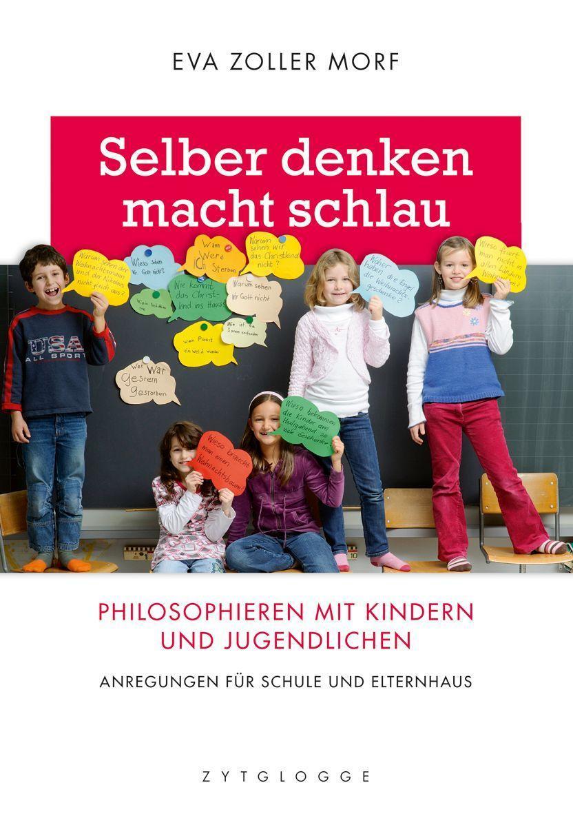 Selber denken macht schlau | Philosophieren mit Kindern und Jugendlichen - Zoller Morf, Eva