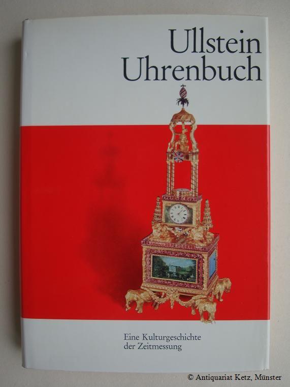 Ullstein Uhrenbuch. Eine Kulturgeschichte der Zeitmessung.: Abeler, Jürgen: