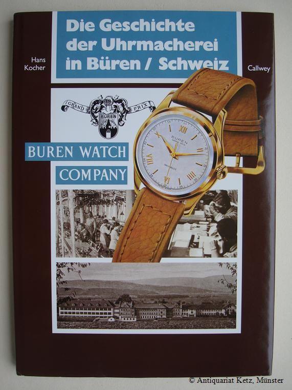 Die Geschichte der Uhrmacherei in Büren/ Schweiz.: Kocher-Aeschbacher, Hans: