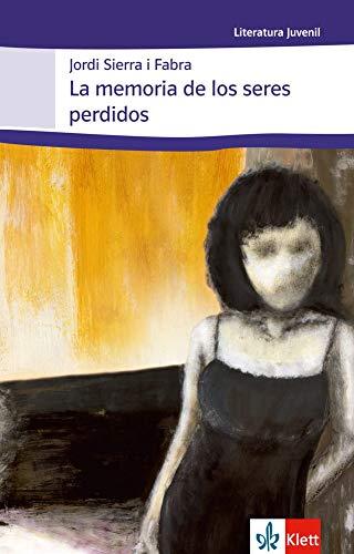 La memoria de los seres perdidos: Schulausgabe für das Niveau B1+. Spanischer Originaltext mit Annotationen (Literatura juvenil) - Sierra, i Fabra Jordi