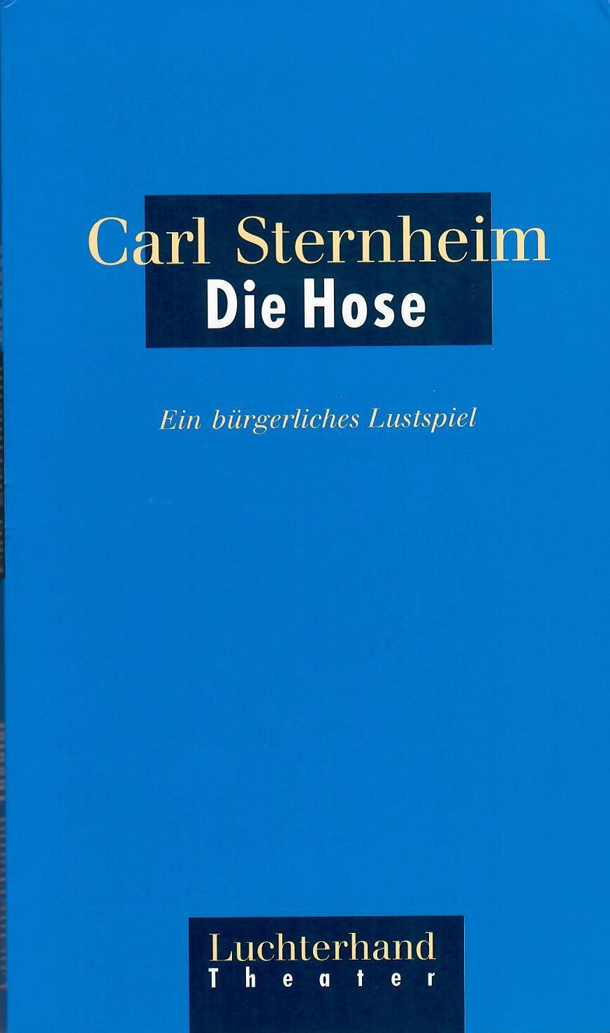 Die Hose - Ein bürgerliches Lustspiel; Der: Sternheim,Carl