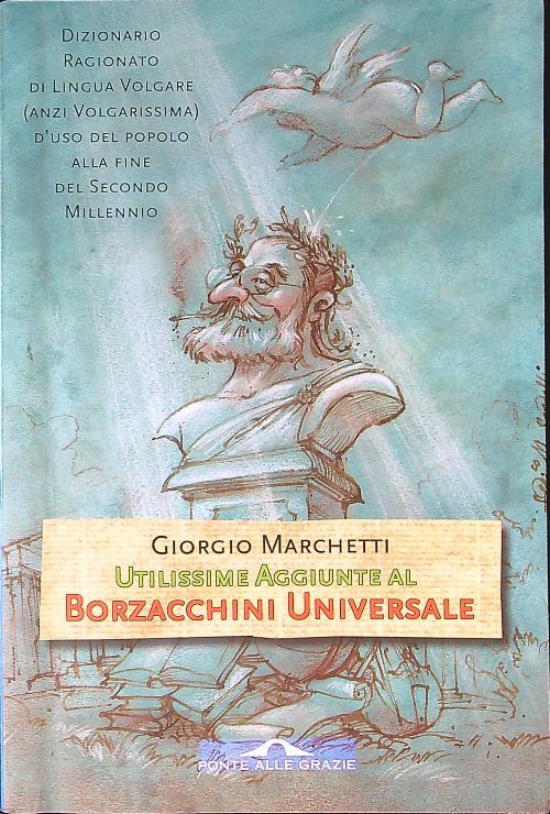 Utilissime aggiunte al Borzacchini universale - Marchetti, Giorgio
