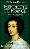 Henriette de france, reine d'angleterre - Micheline Dupuy