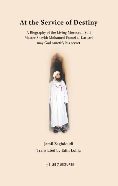 At the Service of Destiny : A Biography of the Living Moroccan Sufi Master Shaykh Mohamed Faouzi al-Karkari - Jamil Zaghdoudi