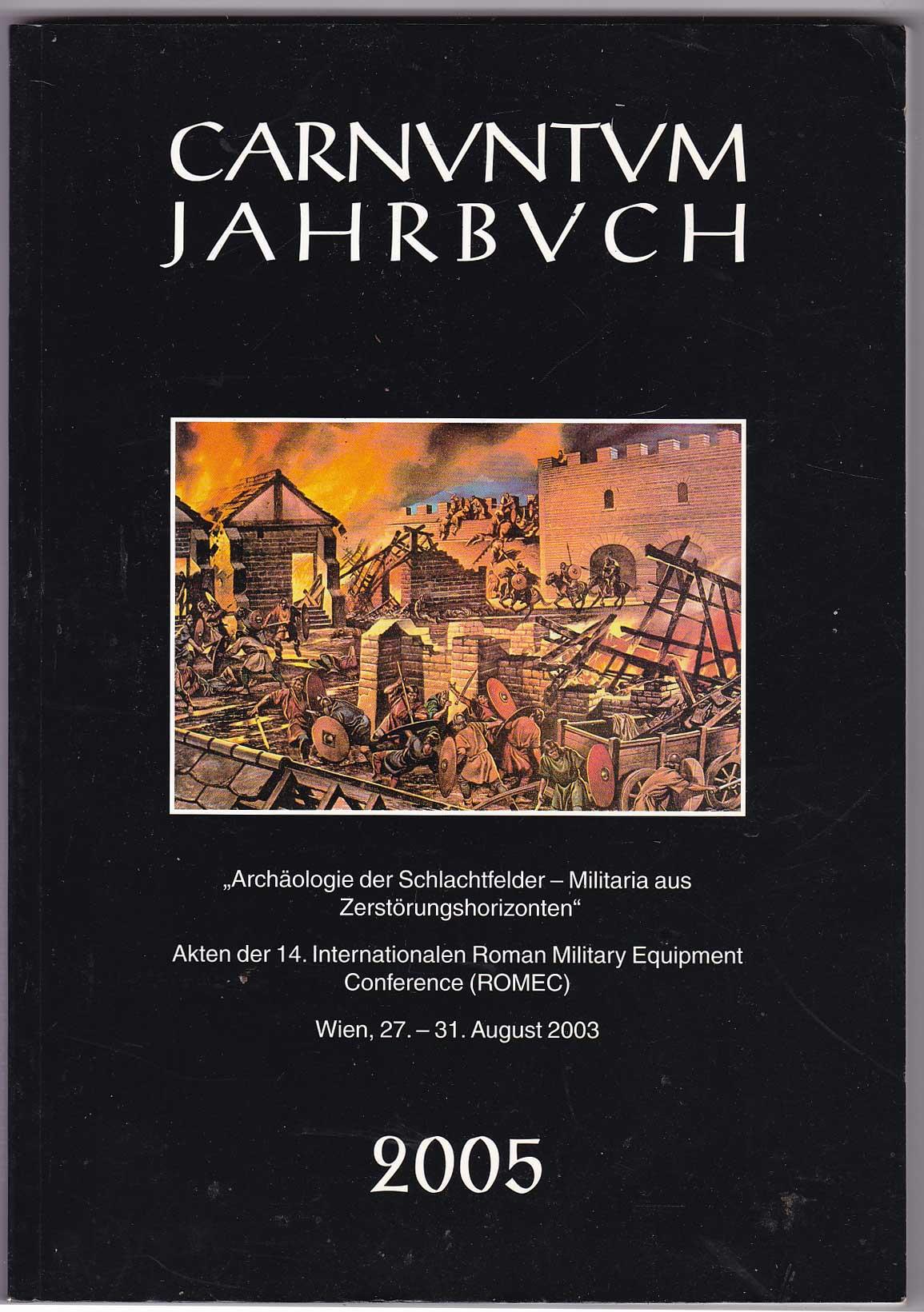 Carnuntum Jahrbuch - Zeitschrift für Archäologie und Kulturgeschichte des Donauraums 2005 - Archäologie der Schlachtfelder. Militaria aus Zerstörungshorizonten