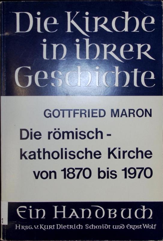 Die Römisch-Katholische Kirche von 1870 bis 1970.: Maron, Gottfried: