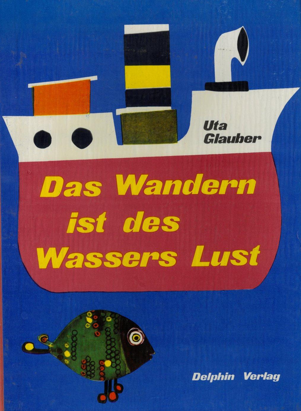 Das Wandern ist des Wassers Lust. Übersetzt: Glauber, Uta.