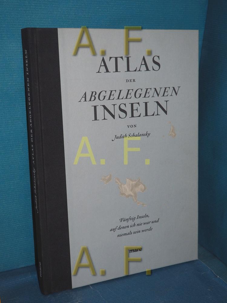 Atlas der abgelegenen Inseln : fünfzig Inseln,: Schalansky, Judith: