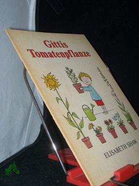 Gittis Tomatenpflanze / Elisabeth Shaw - Shaw, Elizabeth (Verfasser)