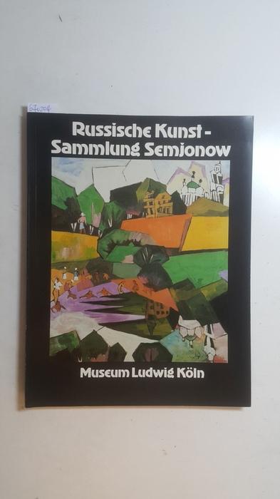 Russische Kunst aus der Sammlung Semjonow : Weiss, Evelyn [Bearb.]