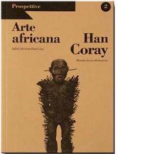 Arte africana dalla collezione Han Coray, 1916-1928: CORAY Han: