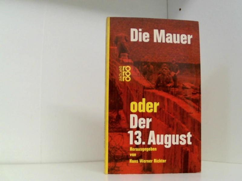 Die Mauer oder Der 13.August.: Herausgegeben von Hans