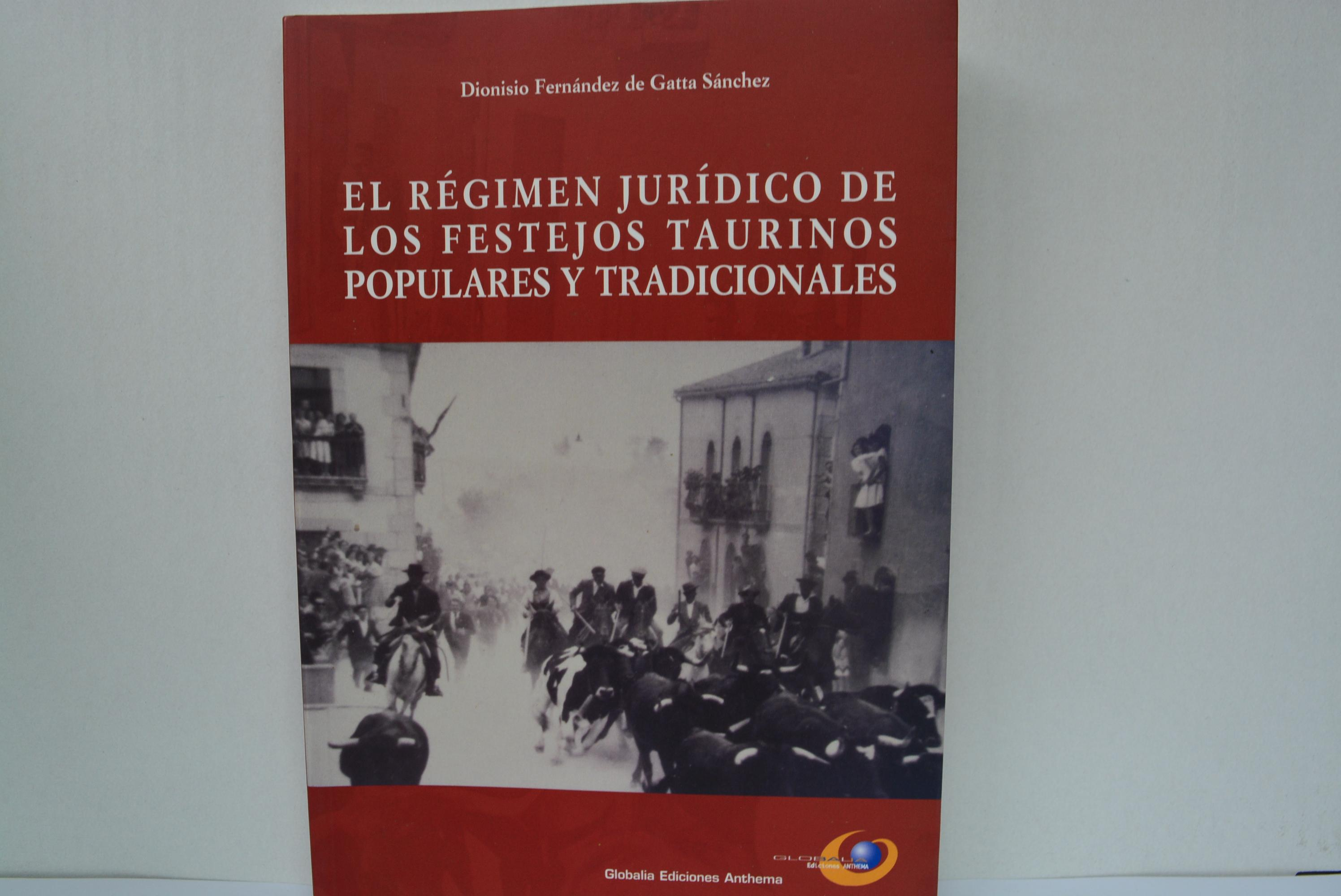 REGIMEN JURIDICO DE LOS FESTEJOS TAURINOS POPULARES Y TRADICIONALES, EL - FERNANDEZ DE GATTA SANCHEZ, DIONISIO