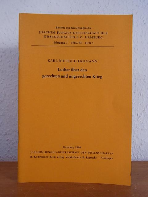 Luther über den gerechten und ungerechten Krieg.: Erdmann, Karl Dietrich: